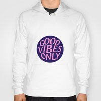 good vibes only Hoodies featuring Good Vibes Only! by Minsi Design