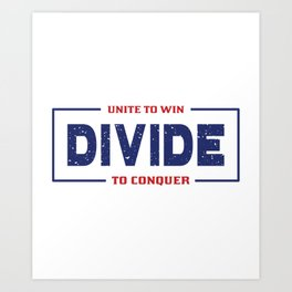 Unite To Win, Divide To Conquer Art Print