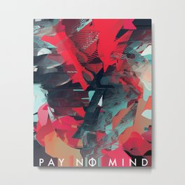 pay no mind Metal Print