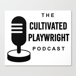 Cultivated Playwright Podcast logo Canvas Print