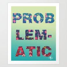 PROBLEMATIC Art Print