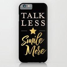 Talk Less, Smile More iPhone 6 Slim Case