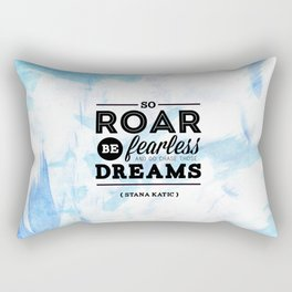 """""""So roar, be fearless, and go chase those dreams."""" - Stana Katic Rectangular Pillow"""