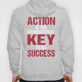 Action Is The Foundational Key To All Success Hoody
