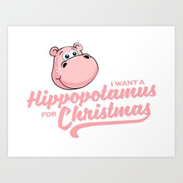 I want a hippopotamus for Christmas Art Print