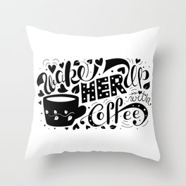 Wake Her Up With Coffee (black and white) Throw Pillow