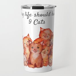 Every life should have nine cats Travel Mug