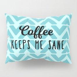Coffee Keeps ME Sane Pillow Sham