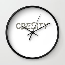 Obesity Too Much on My Plate to Talk About T-Shirt Wall Clock