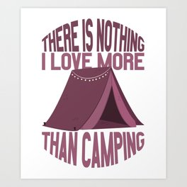 Camping There is Nothing I Love More Than Camping Art Print