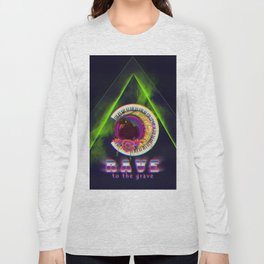 Rave to the grave Long Sleeve T-shirt