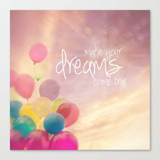 make your dreams come true Canvas Print