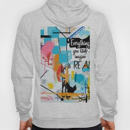 Everything you can imagine is real Hoody