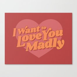 Love You Madly Canvas Print