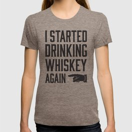 Started Drinking Whiskey Again T-shirt