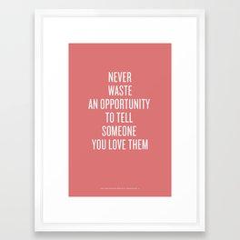 Tell Someone You Love Them Framed Art Print