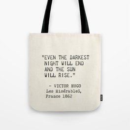 Even the darkest night will end and the sun will rise. Victor Hugo, Les Misérables Tote Bag