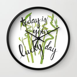Today is Your Lucky Day Wall Clock