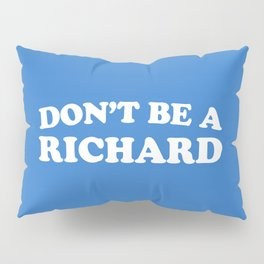 Don't Be A Richard Funny Quote Pillow Sham