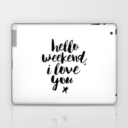 Hello Weekend I Love You black and white monochrome typography poster design home wall decor room Laptop & iPad Skin