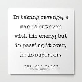 16   | Francis Bacon Quotes | 200205 Metal Print