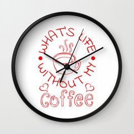 Whats Life Without my coffee 3 Wall Clock