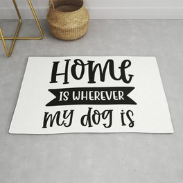 Home Is Wherever My Dog Is Typography Quote Rug