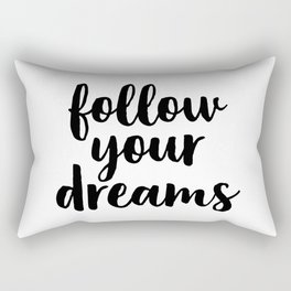 Follow Your Dreams, Black And White Art, Typography Poster, Inspirational Quote Rectangular Pillow