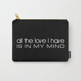 All The Love I Have Is In My Mind Carry-All Pouch