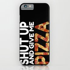Shut Up And Give Me Pizza! iPhone 6s Slim Case