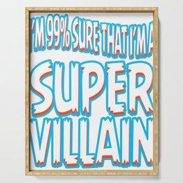 "A Bad Person Tee For Villains ""I'm 99% Sure That I'm A Super Villain"" T-shirt Design Anti hero Serving Tray"