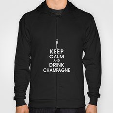 Keep Calm and Drink Champagne Hoody