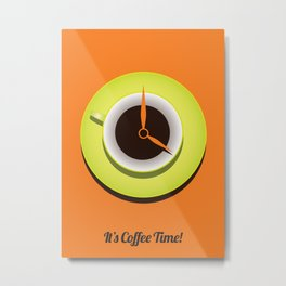 It's Coffee Time Metal Print