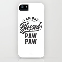 I Am One Blessed Pawpaw iPhone Case