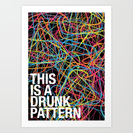 This is a Drunk Pattern Art Print
