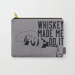 WHISKEY MADE ME DO IT - PARTY Carry-All Pouch