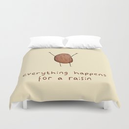 Everything Happens for a Raisin Duvet Cover