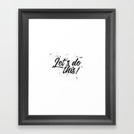 Let's do this Framed Art Print