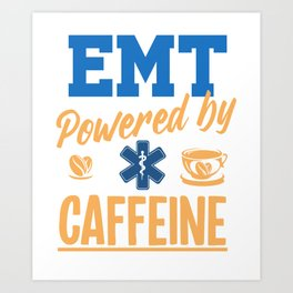 EMT Powered By Caffeine Caffee Nurse EMS Paramedic Doctor Medicine Gift Art Print