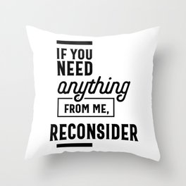 If You Need Anything From Me Reconsider Throw Pillow