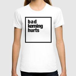 bad kerning hurts T-shirt