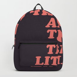 The Little Things Are The Big Things Backpack