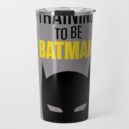 Training To Be Bat man  Travel Mug