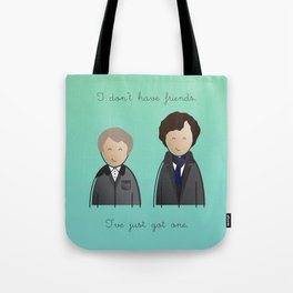 Sherlock - I don't have friends. Tote Bag