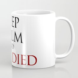 Keep Calm And You Died Coffee Mug