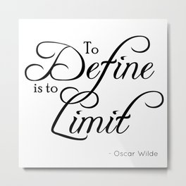 To Define is to Limit - Oscar Wilde quote Metal Print
