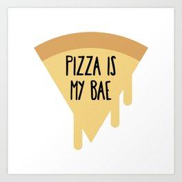 Pizza is my bae Art Print
