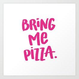 Bring Me Pizza Art Print