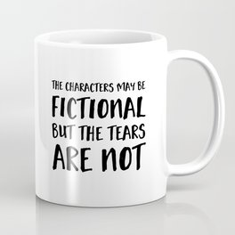 The Characters May Be Fictional But The Tears Are Not  Coffee Mug