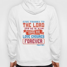 Give thanks you the lord for he is good.  Hoody